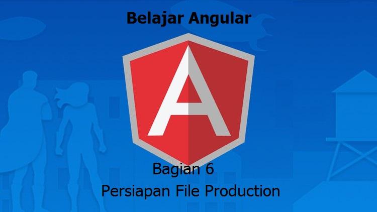 Belajar Angular - Bagian 6 - Persiapan File Production